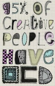 a bit of encouragement to be people who are creative and have OCD like me