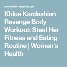 Khloe Kardashian Revenge Body Workout: Steal Her Fitness and Eating Routine   Women's Health