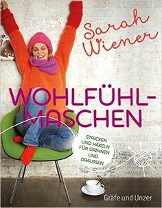 Wohlfühlmaschen: Stricken und Häkeln für Drinnen und Draussen Einzeltitel: Amazon.de: Sarah Wiener: Bücher