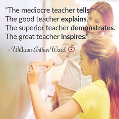 """""""The mediocre teacher tells. The good teacher explains. The superior teacher demonstrates. The great teacher inspires."""" - William Arthur Ward   Find more teaching quotes and advice at TeacherVision.com!"""