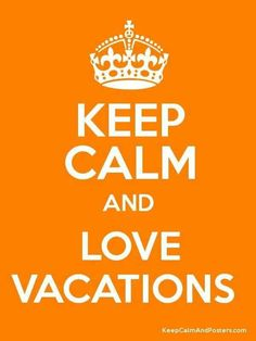 #rfdreamboard  MORE vacations!! Keep Calm & Love Vacations!!