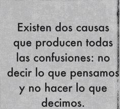 〽️ Existen dos causa que producen todas las confusiones: no decir lo que pensamos y no hacer lo que decimos.