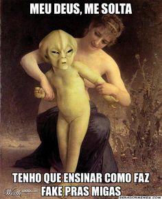 Meu deus, me solta tenho que ensinar como faz fake pras migas - Alienígena me Solta | Gerador Memes