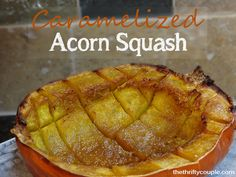 Caramelized acorn squash recipe! I am always looking for recipes for squash as it is so good for you and a frugal find.  This is easy and delicious vegetable recipe!