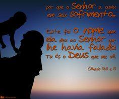 Deus sempre vê a você e a mim, Ele sabe quando estamos alegres e quando o sofrimento nos abala...