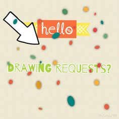 Hey any drawing requests?