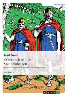 Titel des Taschenbuches Österreich in der Spätbronzezeit von Ernst Probst - Erhältlich bei http://www.grin.com/de/e-book/178213/oesterreich-in-der-spaetbronzezeit