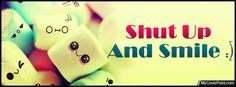 Animal Picture with Smile Quote | Shut Up And Smile Facebook Timeline Cover
