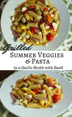 Grilled Summer Vegetables with Pasta in a Garlic Broth with Basil and ...