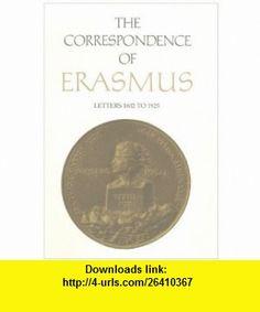 The Correspondence of  Erasmus Letters 1802-1925, Volume 13 (Collected Works of Erasmus) (9780802090591) Desiderius Erasmus, Charles Fantazzi , ISBN-10: 0802090591  , ISBN-13: 978-0802090591 ,  , tutorials , pdf , ebook , torrent , downloads , rapidshare , filesonic , hotfile , megaupload , fileserve