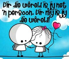 Vir my is jy die wereld Please Vote For Me, Goeie More, Afrikaans Quotes, Love You, Let It Be, Young Love, Loving U, Falling In Love, Funny Quotes