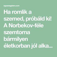 Ha romlik a szemed, próbáld ki! A Norbekov-féle szemtorna bármilyen életkorban jól alkalmazható.