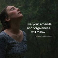 Live your amends, and forgiveness with follow.