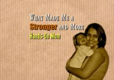 What Made Me a Stronger and More Hands-On Mom