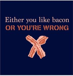Funny Shirt! XL 'Either you like bacon or your wrong' - Think Christmas!!