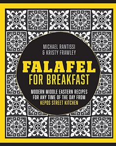 Falafel for Breakfast: Modern Middle Eastern Recipes for the Shared Table from Kepos Street Food by Kristy Frawley