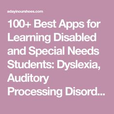 100+ Best Apps for Learning Disabled and Special Needs Students: Dyslexia, Auditory Processing Disorder, Speech Pathology, Reading and Writing, Autism, Vision, Executive Functioning and so much more. All categorized, so easy to find!