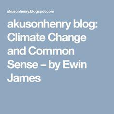 akusonhenry blog: Climate Change and Common Sense – by Ewin James