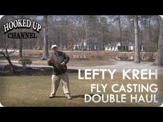 Lefty Kreh on The Double Haul Fly Cast   Fly Fishing   Hooked Up Channel - YouTube
