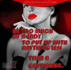 """Be too much of a lady to put up with anything less than a gentleman."" #strong #woman #quote"