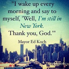 ✈ New York City Quote from former NYC Mayor, Ed Koch ✈