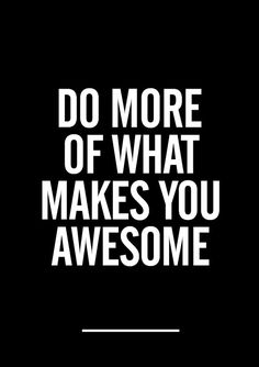 Do more of what makes you awesome!!! #quotes #inspiration #beyou #liveinspired