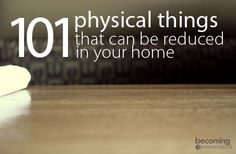 Reduce the Clutter: 101 Physical Things That Can Be Reduced In Your Home Minimalist Parenting,Minimalism
