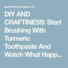DIY AND CRAFTINESS: Start Brushing With Turmeric Toothpaste And Watch What Happens To Plaque And Gum Disease