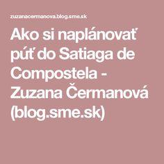 Ako si naplánovať púť do Satiaga de Compostela - Zuzana Čermanová (blog.sme.sk)