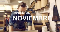 Calendario del Contribuyente: los Impuestos de Noviembre.