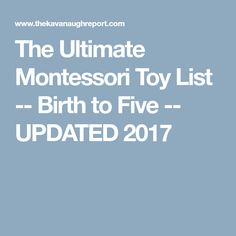 The Ultimate Montessori Toy List -- Birth to Five -- UPDATED 2017