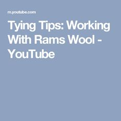 Tying Tips: Working With Rams Wool - YouTube