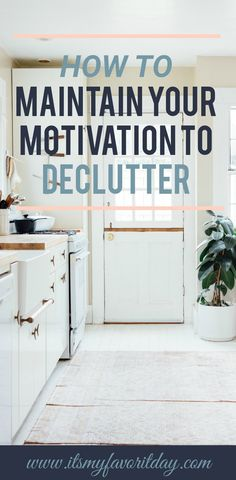 I have such a hard time maintaining my motivation to declutter and organize my home. These are such great ideas. Read this! #declutter #motivation #clutter #organize