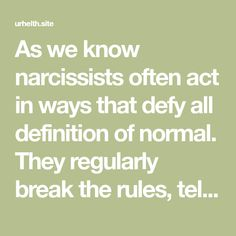 As We Know Narcissists Often Act In Ways That Defy All Definition Of  Normal. They Regularly Break The Rules, Tell Lies, Break Promises, Degrade,  ...
