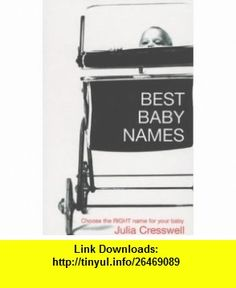Best Baby Names Choose the Right Name for Your Baby (9780747559030) Julia Cresswell , ISBN-10: 0747559031  , ISBN-13: 978-0747559030 ,  , tutorials , pdf , ebook , torrent , downloads , rapidshare , filesonic , hotfile , megaupload , fileserve