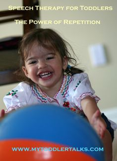 Speech Therapy with Toddlers: The Power of Repetition During Speech Therapy Sessions with Toddlers.
