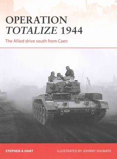 Operation Totalize 1944: The Allied Drive South from Caen
