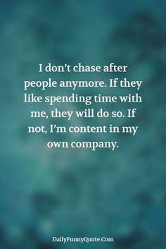 I don't chase after people anymore..