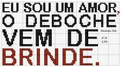 Frase em ponto cruz: Eu sou um amor, o deboche vem de brinde. Cross Stitch, Company Logo, Animal, Monograms, Cross Stitch Embroidery, Towels, Comics, Amor, Sentences