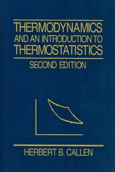 CALLEN, Herbert B.. Thermodynamics and an introduction to thermostatistics. 2 ed. Nova York: Wiley, 1985. xvi, 493 p. Inclui bibliografia e índice; il. tab. quad.; 24x16x2cm. ISBN 0471862568.  Palavras-chave: TERMODINAMICA; MECANICA ESTATISTICA.  CDU 536.7 / C157t / 2 ed. / 1985