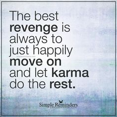 Let karma take care of it The best revenge is always to just happily move on and let karma do the rest. It will always get our B**** of a neighbor in the end! ~~ GUARANTEE IT! Great Quotes, Quotes To Live By, Me Quotes, Motivational Quotes, Inspirational Quotes, Funny Karma Quotes, Prayer Quotes, Woman Quotes, Simple Reminders