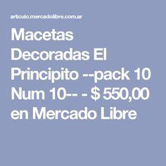 Macetas Decoradas  El Principito  --pack 10 Num 10-- - $ 550,00 en Mercado Libre