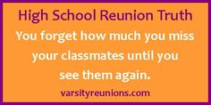 You forget how much you miss your classmates until you  see them again. varsityreunions.com