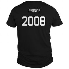Prince 2008 Shirts T Shirt Hoodie Shirt VNeck Shirt Sweat Shirt Youth Tee for womens and Men #2008 #tshirts #birthday #gift #ideas #Popular #Everything #Videos #Shop #Animals #pets #Architecture #Art #Cars #motorcycles #Celebrities #DIY #crafts #Design #Education #Entertainment #Food #drink #Gardening #Geek #Hair #beauty #Health #fitness #History #Holidays #events #Home decor #Humor #Illustrations #posters #Kids #parenting #Men #Outdoors #Photography #Products #Quotes #Science #nature…
