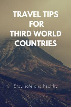 Tips to help you travel safely and stay healthy in third world countries.