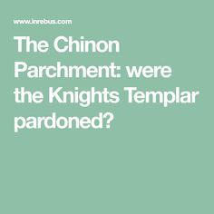 The Chinon Parchment: were the Knights Templar pardoned?