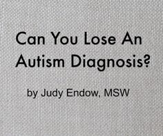 """Grey rectangle with black font """"Can you lose an autism diagnosis?"""" by Judy Endow, MSW"""