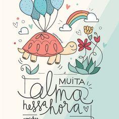Com calma e com alma! #desacelere #comalma