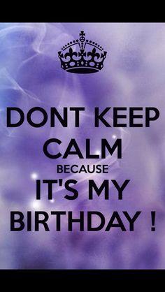 Don't keep calm it's my birthday
