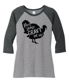 Another great find on #zulily! Black & Gray Frost 'Pour Some Gravy on Me' Turkey Raglan Tee #zulilyfinds